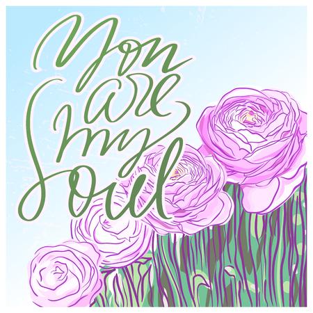 Sie sind meine Seele Schriftzug auf den Hintergrund mit rosa Ranunculus Blumen / Handgezeichnete Blumen Vektor-Karte Standard-Bild - 79652073