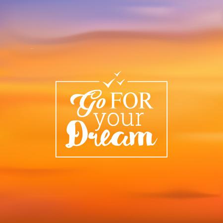 go for: Blurred backgrounds vector. Blurred Sunset, sunrise wallpaper. Sign go for your dream. Illustration