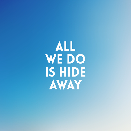 hide: square blurred background - sunset colors With motivating quote - All we do is hide away