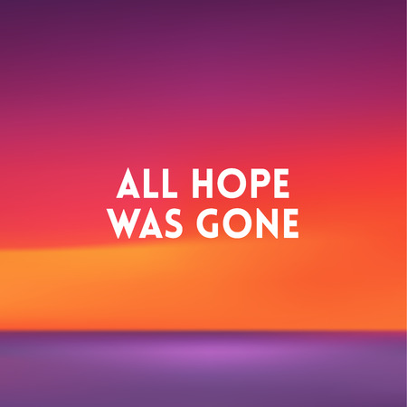 square blurred background - sunset colors With love quote - all hope was gone