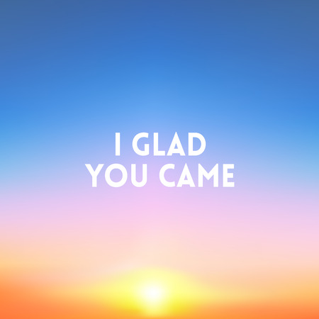 glad: square blurred background - sunset sunrise colors With love quote - I glad You came Illustration
