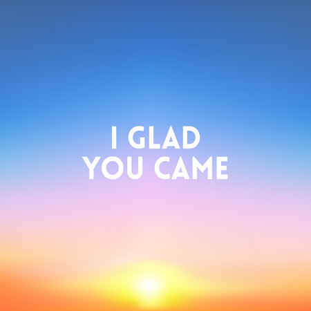 glad: square blurred background - sunset colors With quote - I glad You came