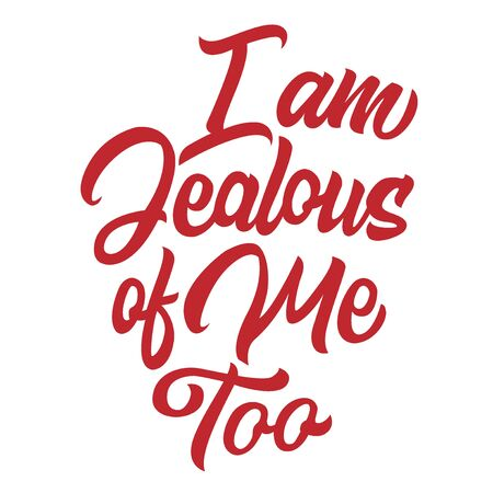I am jealous of me too black lettering isolated on white background, print for clothes design, typography, vector illustration Illustration