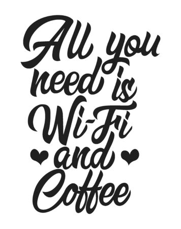 All you need is wifi and coffee black handwriting lettering isolated, design for typography, print template, vector illustration