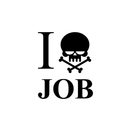 hate: I hate work. Skull and bones emblem to t-shirts. Black skull and crossed bones