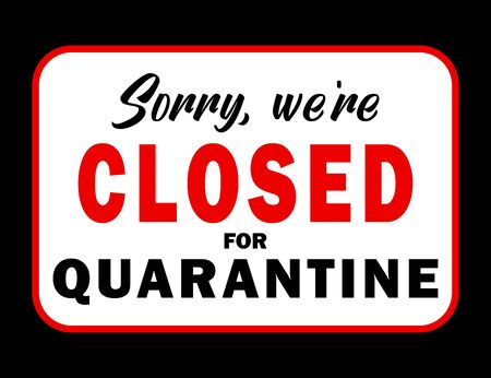 Sorry we re closed information warning sign about quarantine measures in public places. Restriction and caution COVID-19. Template for banner, flyer, poster. Vector.