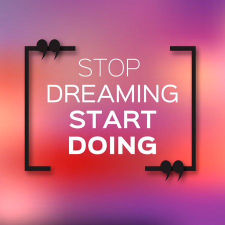 card stop: Inspirational text bubble quote. Stop dreaming start doing. Citation text box. Motivation Quote