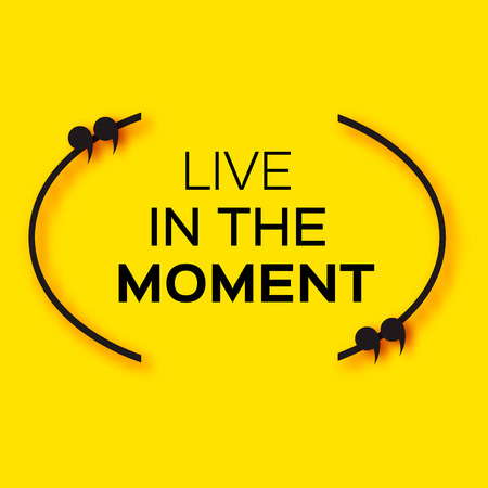 Inspirational text bubble quote. Live in the moment. Citation text box. Motivation Quote