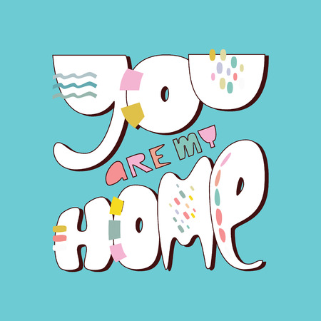 You are my home quote lettering. Modern Colorful design. Vector illustrationkk. Cute housewarming typography poster, greeting card. Home decoration