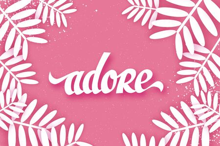 Adore with white leaves. Hand drawn Lettering on pink background.