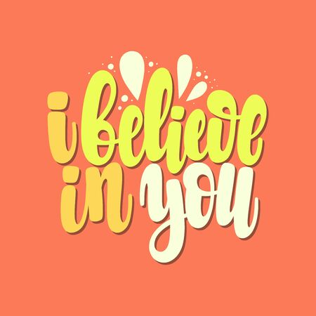 Illustration of I Believe in you. Vector lettering. Design for cards, clothes and other