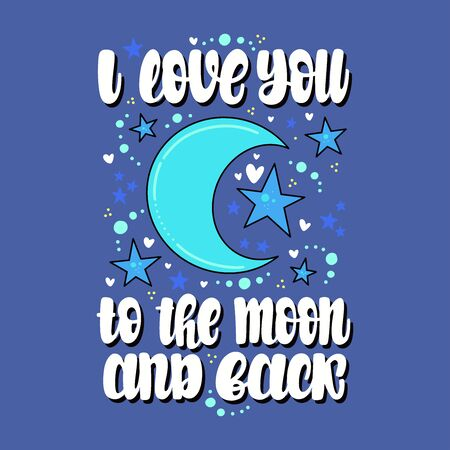 I love you to the moon and back. Vector lettering. Design for cards, clothes and other Ilustração