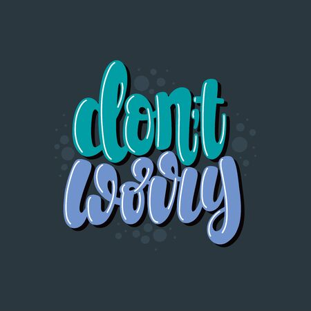 Illustration of Don't Worry. Vector lettering. Design for cards, clothes and other