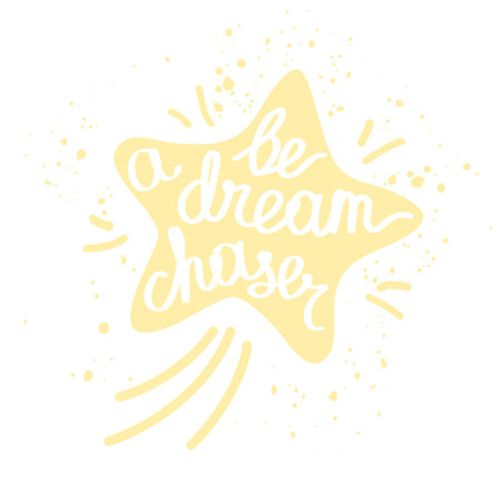 chaser: Be a dream chaser. Inspirational quote for t-shirt design, greeting cards, posters. Illustration