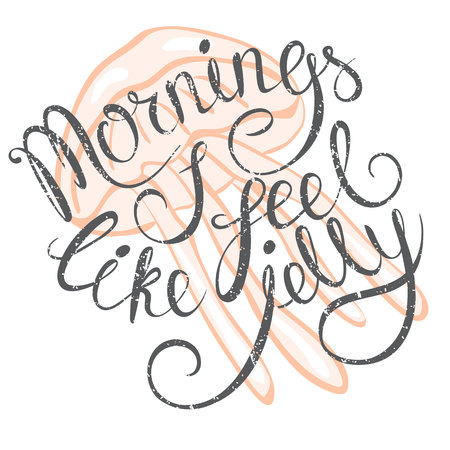 mornings: Vector illustration with hand-drawn lettering Mornings I feel like jelly. Vector illustration for t-shirts, card, prints and posters. T-shirts design. Jellyfish vector illustration. Jellyfish print.