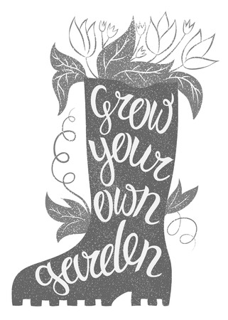 eco slogan: Lettering - Grow your own garden. Illustration with rubber boot and lettering. Typography poster with Inspirational gardening quote.