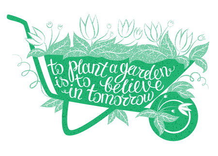 Lettering To plant a garden is to believe in tomorrow / Vector illustration with garden barrow and lettering / Gardening typography poster / Inspirational gardening quote / Gardening placard / Gardening poster.
