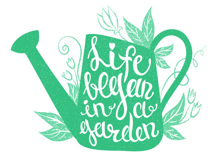 Lettering - Life began in a garden. Vector illustration with watering can and lettering. Gardening typography poster. Illustration