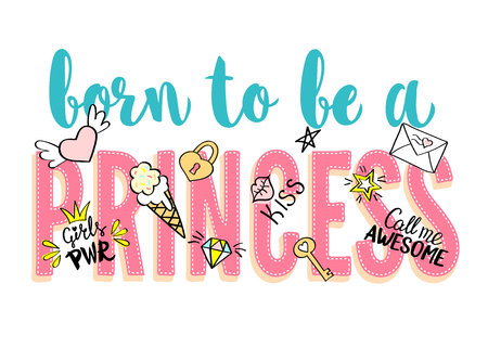Born to be a Princess lettering with girly doodles and hand drawn phrases for card design, girl's t-shirt print, posters. Hand drawn slogan.