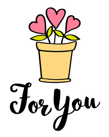 Hand written lettering For You and hearts in flower pot  Valentines day card, poster, t-shirt print. Vector valentines day illustration. Stock Vector - 101685629