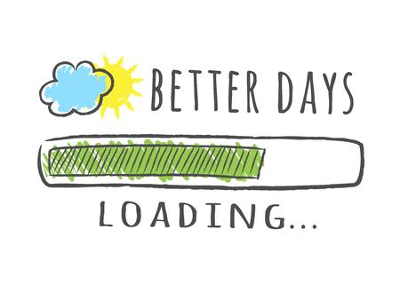 Barre de progression avec inscription - Chargement de Better Days et soleil avec nuage dans un style fragmentaire. Illustration vectorielle pour la conception de t-shirt, une affiche ou une carte.