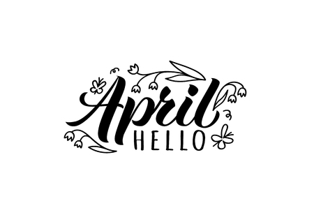 Hello april hand drawn lettering card with doodle flowers. Inspirational spring quote. Motivational print for invitation  or greeting cards, brochures, poster, t-shirts, mugs. Illustration