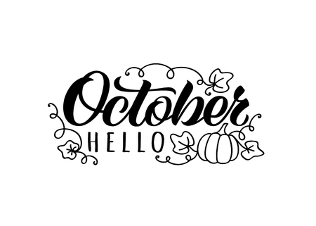 Hello October hand drawn lettering card with doodle pumpkin  and leaves. Inspirational autumn quote. Motivational print for invitation  or greeting cards, brochures, poster, t-shirts, mugs.