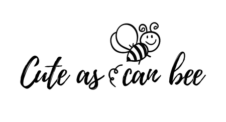 Cute as can bee phrase with doodle bee on white background. Lettering poster, card design or t-shirt, textile print. Inspiring creative motivation quote placard.
