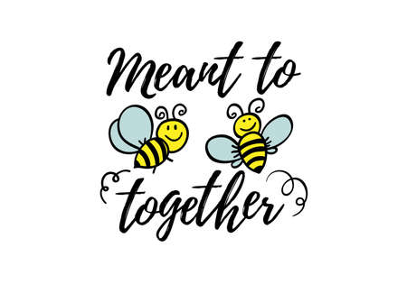 Meant to be together phrase with doodle bee on white background. Lettering poster, valentines day card design or t-shirt, textile print. Romantic quote placard.