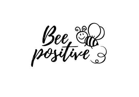 Bee positive phrase with doodle bee on white background. Lettering poster, card design or t-shirt, textile print. Inspiring motivation quote placard.
