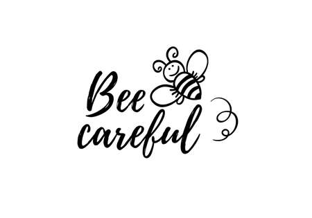 Bee careful phrase with doodle bee on white background. Lettering poster, card design or t-shirt, textile print. Inspiring motivation quote placard. Ilustração