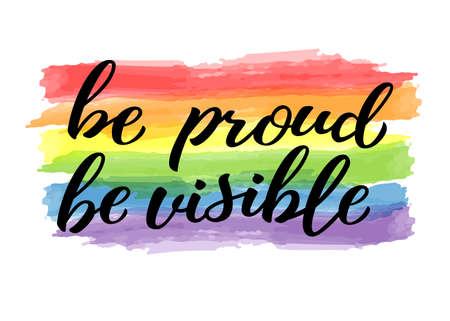 Be proud be visible hand drawn lettering quote. Homosexuality slogan on watercolor rainbow. LGBT rights concept. Modern ink illustration for poster, placard, invitation card, t-shirt print design. Illustration