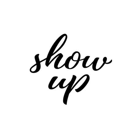 Show up hand drawn lettering quote. Homosexuality slogan isolated on white. LGBT rights concept. Modern ink illustration for poster, placard, invitation card, t-shirt print design. Illustration