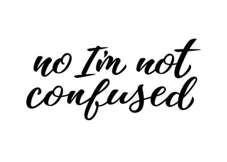 No Im not confused hand drawn lettering quote. Homosexuality slogan isolated on white. LGBT rights concept. Modern ink illustration for poster, placard, invitation card, t-shirt print design.