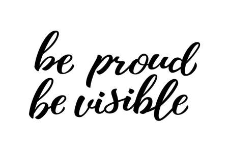 Be proud be visible hand drawn lettering quote. Homosexuality slogan isolated on white. LGBT rights concept. Modern ink illustration for poster, placard, invitation card, t-shirt print design. Illustration