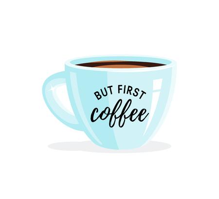 Tasse de café ou de thé noir en porcelaine. Illustration vectorielle dans un style plat. Mais premier texte de café. Vecteurs