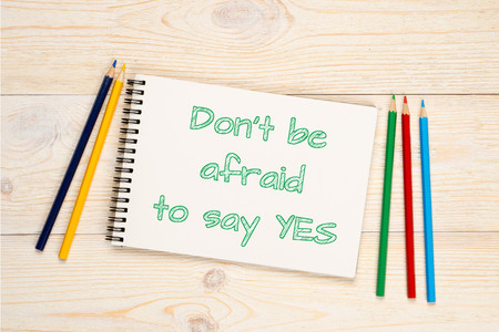 dont be afraid to say yes, self improvement concept