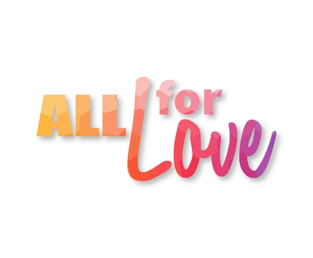 ALL FOR LOVE mosaic colored lettering phrase on white background with drop shadow