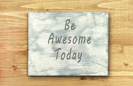 Vintage hipster motivational phrase note, Be Awesome Today sign.