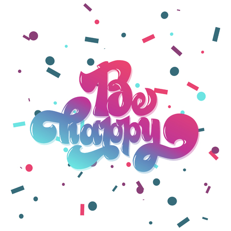 Be happy greating card hand lettering text, brush ink calligraphy, vector type design, isolated on white background. Иллюстрация