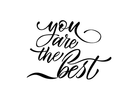 You are the best text vector on white background. Lettering for invitation, wedding and greeting card, prints and posters. Hand drawn inscription, love calligraphic design