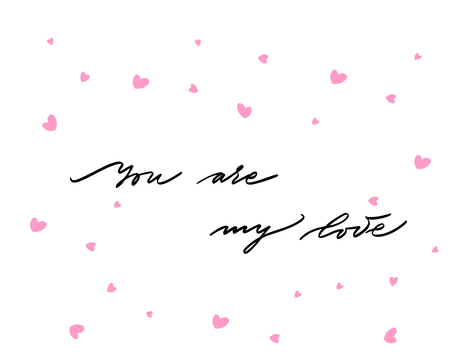 You are my love, hand written lettering. Romantic calligraphy card inscription. Valentine day handmade calligraphy