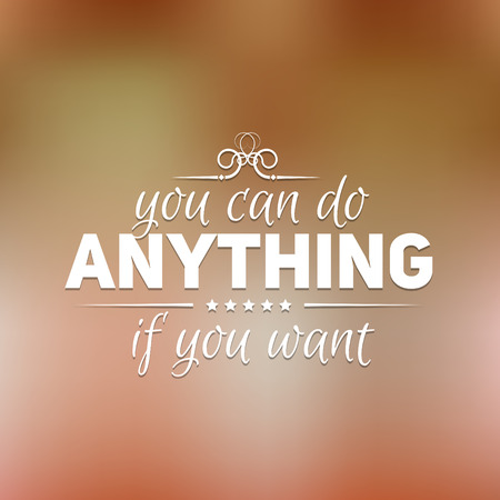 anything: Quote, inspirational poster, typographical design, you can do anything if you want Illustration