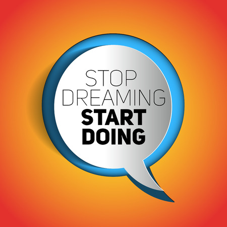 encouragements: Inspirational motivational quote. Stop dreaming start doing. Simple trendy design