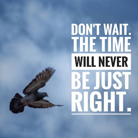 Motivational and inspirational quote - Don't wait. The time will never be just right.