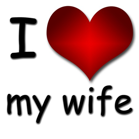 I love my wife  Funny concept of heart and inscription or text photo