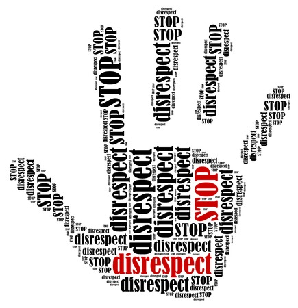 disrespectful: Stop disrespect  Word cloud illustration in shape of hand print showing protest