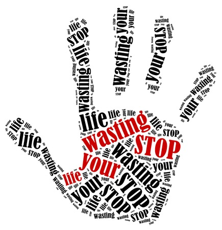 Stop wasting your life  Word cloud illustration in shape of hand print showing protest  illustration