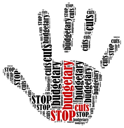 budgetary: Stop budgetary cuts  Word cloud illustration in shape of hand print showing protest