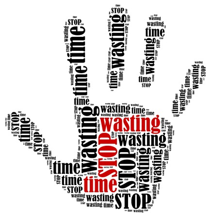Stop wasting time  Word cloud illustration in shape of hand print showing protest